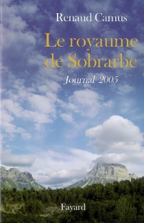 Le royaume de Sobrarbe : journal 2005 - Renaud Camus
