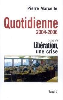 Quotidienne : 2004-2006| Suivi de Libération, une crise - PierreMarcelle