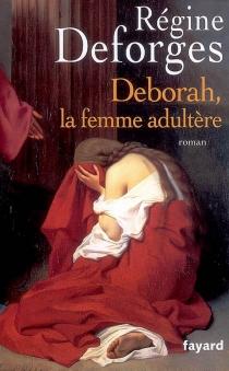 Deborah, la femme adultère - RégineDeforges