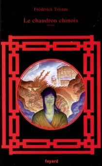 Le chaudron chinois - FrédérickTristan