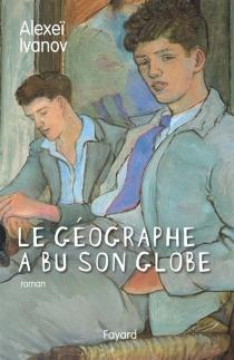 Le géographe a bu son globe - AlexeïIvanov