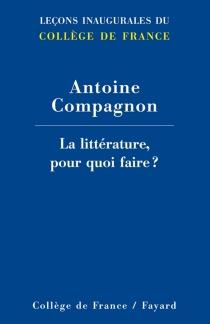 La littérature, pour quoi faire ? - AntoineCompagnon