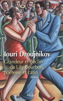 Grandeur et déclin de Lily Bourbon, poétesse et catin - Iouri IlitchDroujnikov