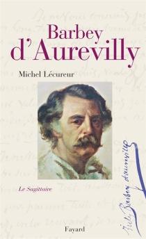 Jules Barbey d'Aurevilly : le sagittaire - MichelLécureur