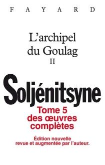 L'archipel du Goulag : 1918-1956 : essai d'investigation littéraire| Oeuvres complètes - AlexandreSoljénitsyne