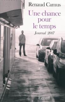 Une chance pour le temps : journal 2007 - RenaudCamus