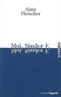 Moi, Sàndor F. - AlainFleischer