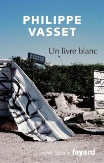 Un livre blanc : récit avec cartes - PhilippeVasset