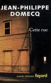 Cette rue - Jean-PhilippeDomecq
