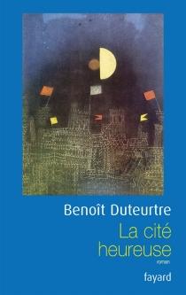 La cité heureuse - BenoîtDuteurtre