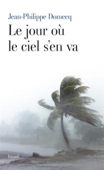 Le jour où le ciel s'en va - Jean-PhilippeDomecq