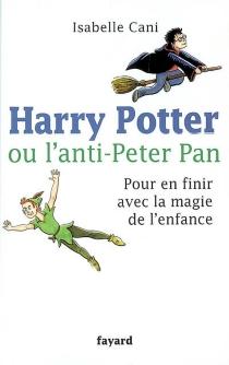 Harry Potter ou L'anti-Peter Pan : pour en finir avec la magie de l'enfance - IsabelleCani