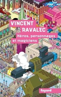 Héros, personnages et magiciens - VincentRavalec