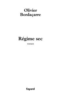 Régime sec - OlivierBordaçarre