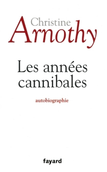 Les années cannibales - Christine Arnothy