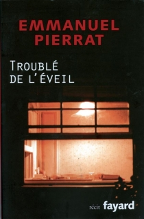 Troublé de l'éveil : récit - EmmanuelPierrat