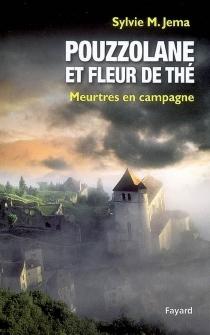 Pouzzolane et fleur de thé : meurtres en campagne - Sylvie M.Jema