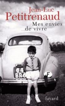 Mes envies de vivre : mes plus belles histoires de table : récit - Jean-LucPetitrenaud