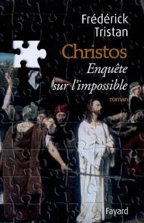 Christos, enquête sur l'impossible - FrédérickTristan