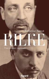 Rilke : une existence vagabonde - CatherineSauvat