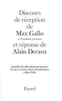 Discours de réception de Max Gallo à l'Académie française et réponse d'Alain Decaux : précédés des allocutions prononcées lors de sa remise d'épée d'académicien à Max Gallo - AlainDecaux