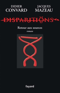 Disparitions : retour aux sources - Didier Convard