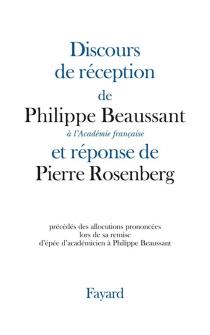 Discours de réception de Philippe Beaussant à l'Académie française et réponse de Pierre Rosenberg : précédés des allocutions prononcées lors de la remise de l'épée d'académicien à Philippe Beaussant - PhilippeBeaussant
