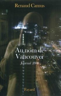 Au nom de Vancouver : journal 2008 - RenaudCamus