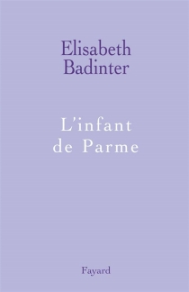 L'infant de Parme - Élisabeth Badinter