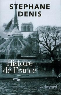 Histoire de France : trilogie romanesque - StéphaneDenis