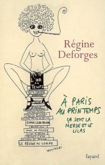 A Paris, au printemps, ça sent la merde et le lilas - RégineDeforges