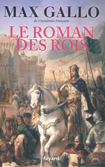 Le roman des rois : les grands capétiens - MaxGallo