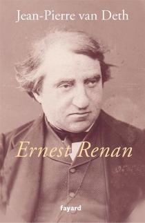 Ernest Renan : simple chercheur de vérité - Jean-PierreVan Deth