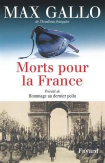 Morts pour la France : romans| Précédé de Hommage au dernier poilu - MaxGallo