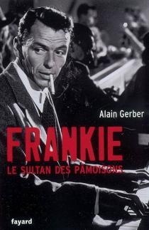 Frankie, le sultan des pâmoisons - AlainGerber