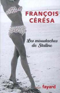 Les moustaches de Staline - FrançoisCérésa