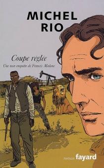 Coupe réglée : une non-enquête de Francis Malone - MichelRio