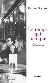 Le temps qui manque : mémoires - HelenaGushi-Kadaré