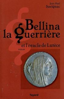 Bellina la guerrière et l'oracle de Lutèce - Jean-PaulSavignac