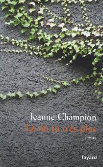 Là où tu n'es plus - JeanneChampion