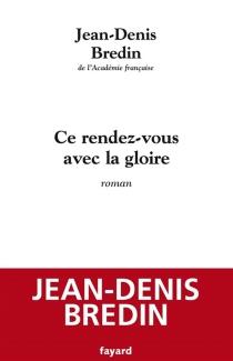 Ce rendez-vous avec la gloire - Jean-DenisBredin