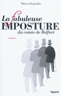 La fabuleuse imposture du comte de Belfort - ThierryDesjardins