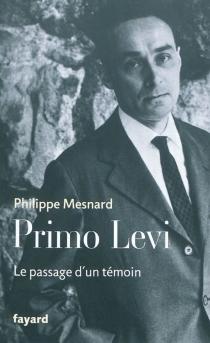Primo Levi : le passage d'un témoin - PhilippeMesnard