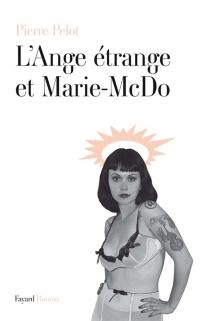 L'ange étrange et Marie-McDo - PierrePelot