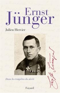 Ernst Jünger : dans les tempêtes du siècle - JulienHervier