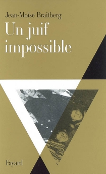 Un Juif impossible - Jean-MoïseBraitberg