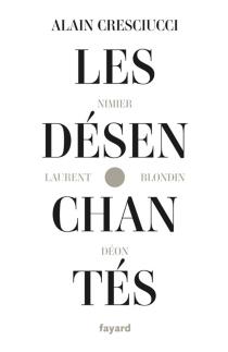 Les désenchantés : Blondin, Déon, Laurent, Nimier : les hussards, une histoire de la littérature dite de droite, 1945-1962 - AlainCresciucci