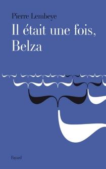 Il était une fois, Belza - PierreLembeye