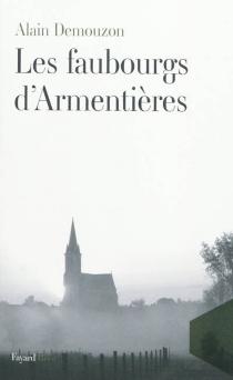 Les faubourgs d'Armentières : récit - AlainDemouzon