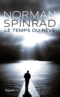Le temps du rêve - Norman Spinrad